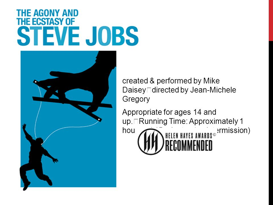 created & performed by Mike Daisey directed by Jean-Michele Gregory Appropriate for ages 14 and up.