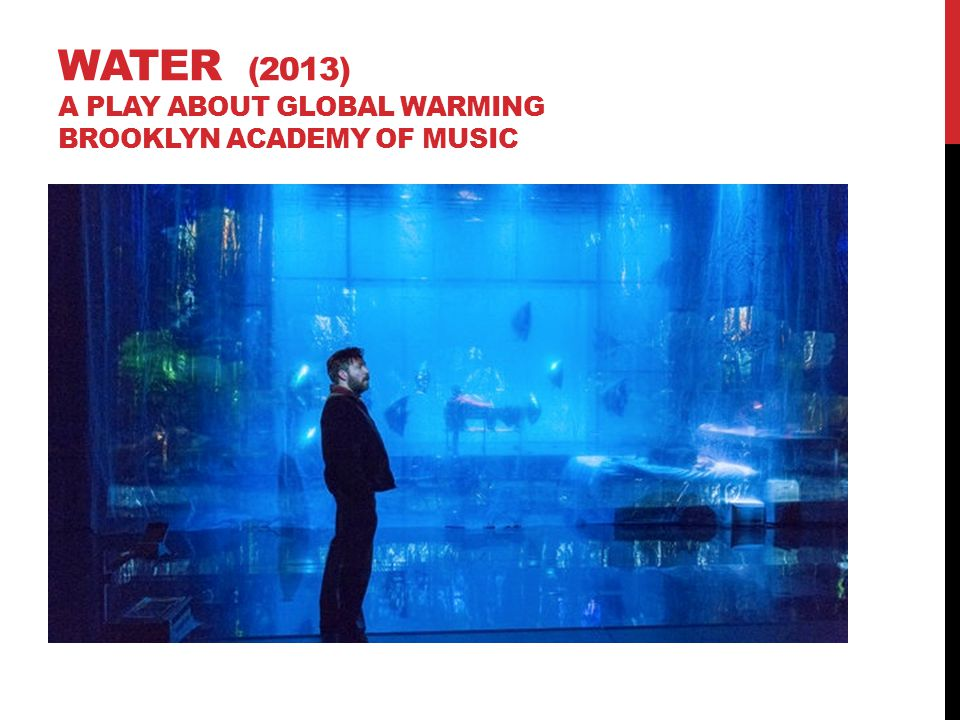 WATER (2013) a play about global warming Brooklyn Academy of Music