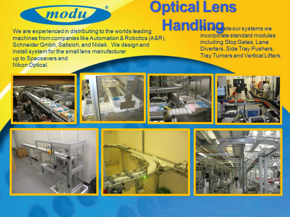 Optical Lens Handling To complete our systems we incorporate standard modules including Stop Gates, Lane Diverters, Side Tray Pushers,
