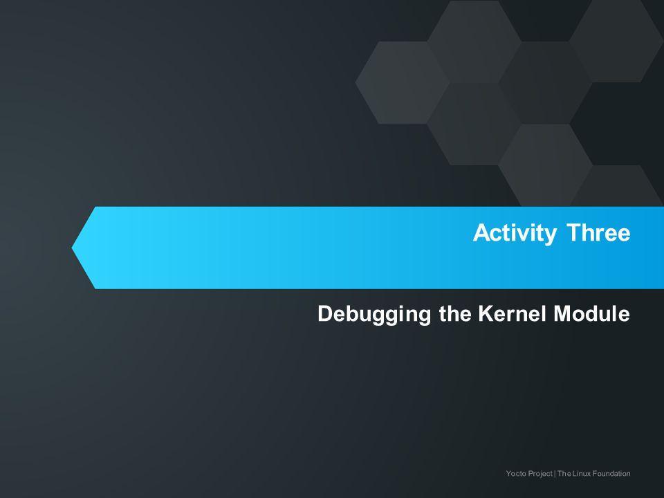 Activity Three Debugging the Kernel Module
