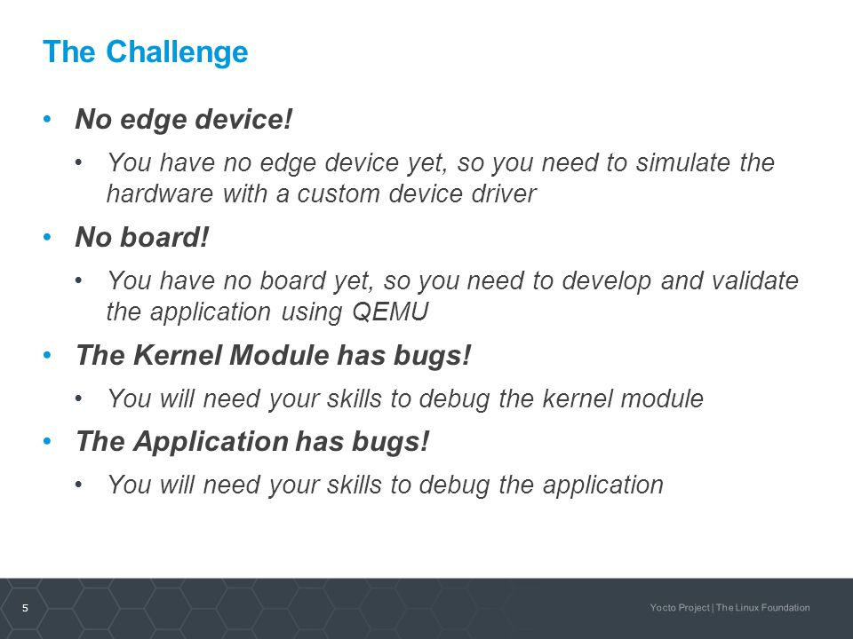 The Challenge No edge device! No board! The Kernel Module has bugs!