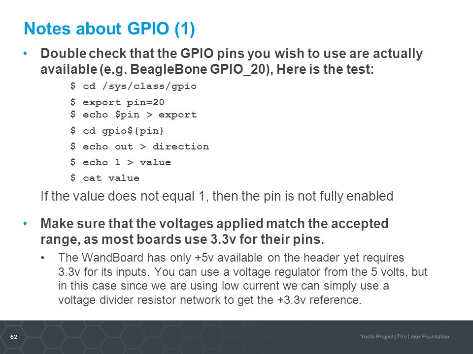 Notes about GPIO (1) Double check that the GPIO pins you wish to use are actually available (e.g. BeagleBone GPIO_20), Here is the test: