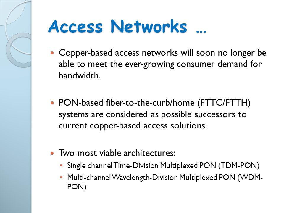 Access Networks … Copper-based access networks will soon no longer be able to meet the ever-growing consumer demand for bandwidth.