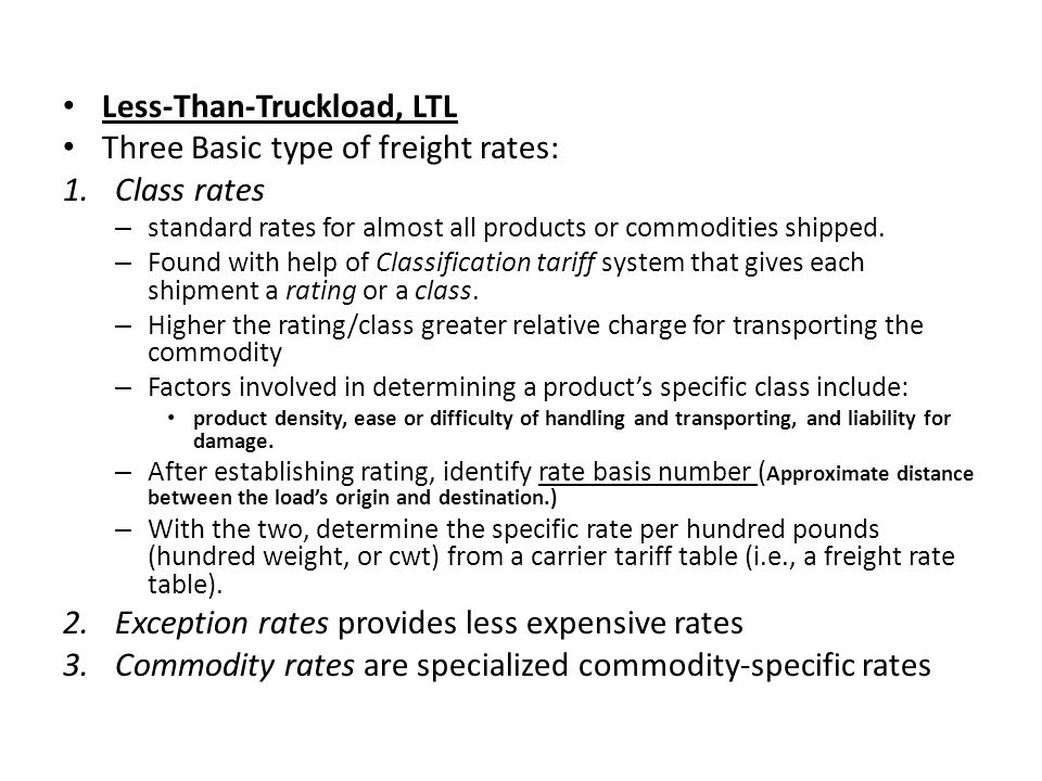 Less-Than-Truckload, LTL Three Basic type of freight rates: