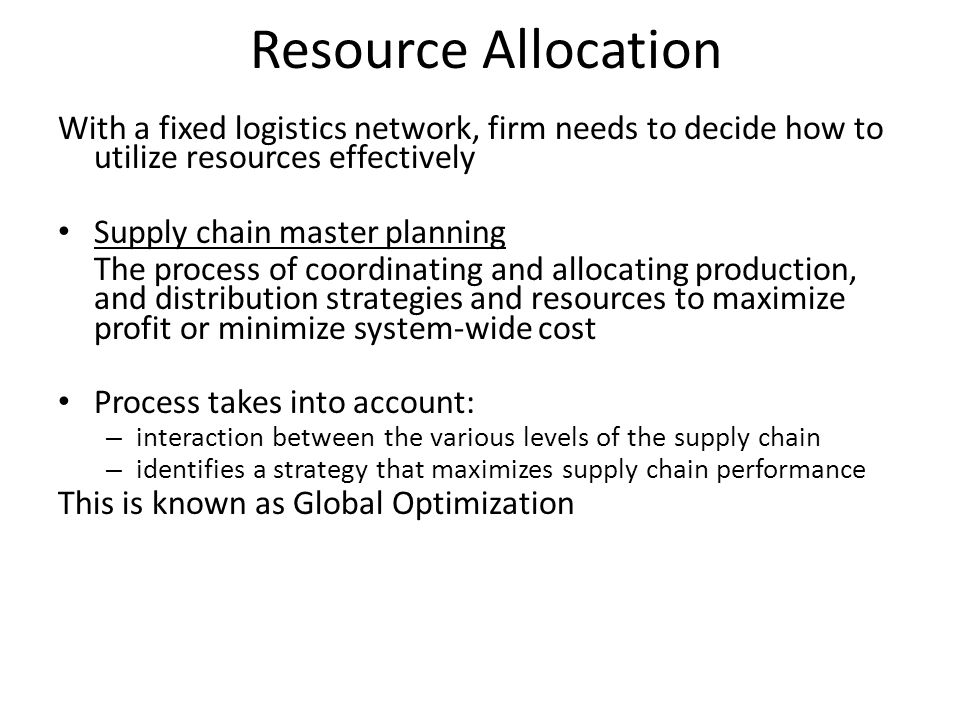 Resource Allocation With a fixed logistics network, firm needs to decide how to utilize resources effectively.