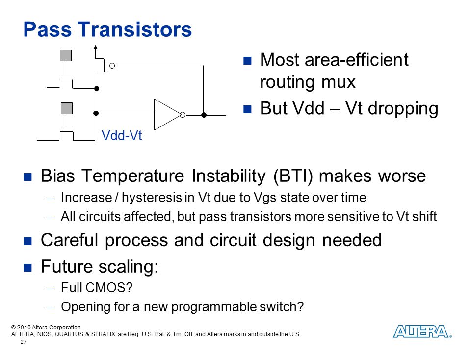 Pass Transistors Most area-efficient routing mux But Vdd – Vt dropping