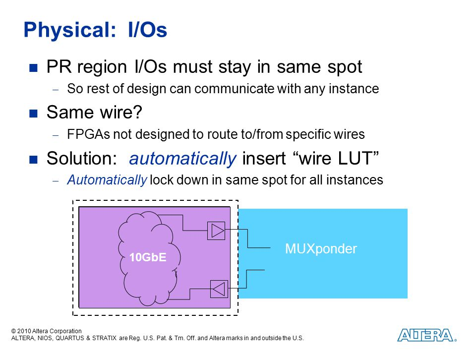 Physical: I/Os PR region I/Os must stay in same spot Same wire