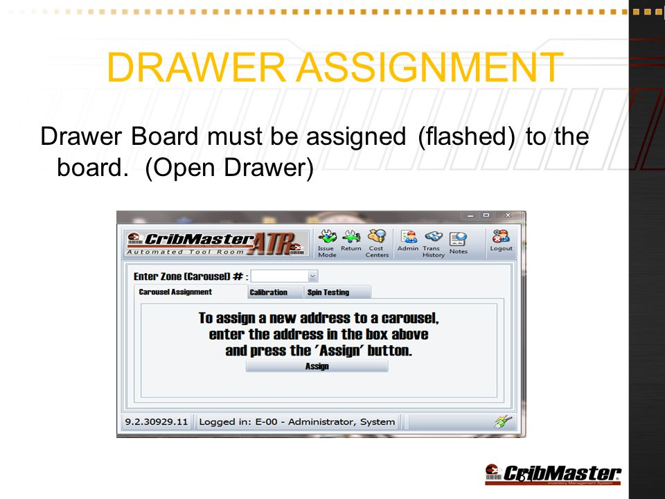 Drawer Assignment Drawer Board must be assigned (flashed) to the board. (Open Drawer)