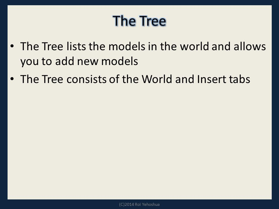 The Tree The Tree lists the models in the world and allows you to add new models. The Tree consists of the World and Insert tabs.