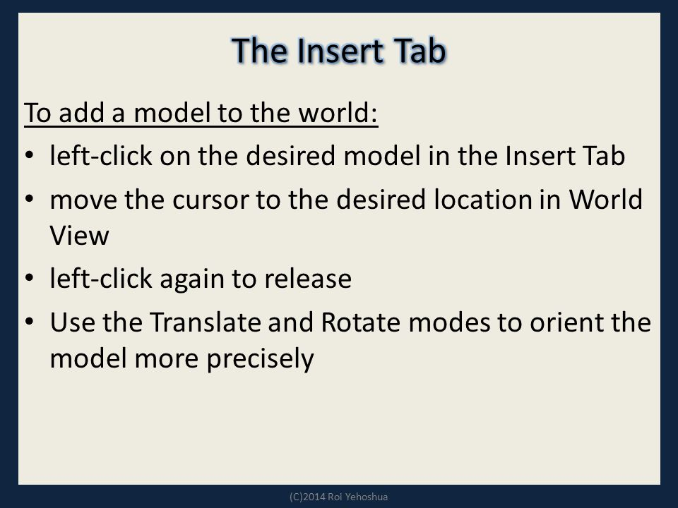 The Insert Tab To add a model to the world: