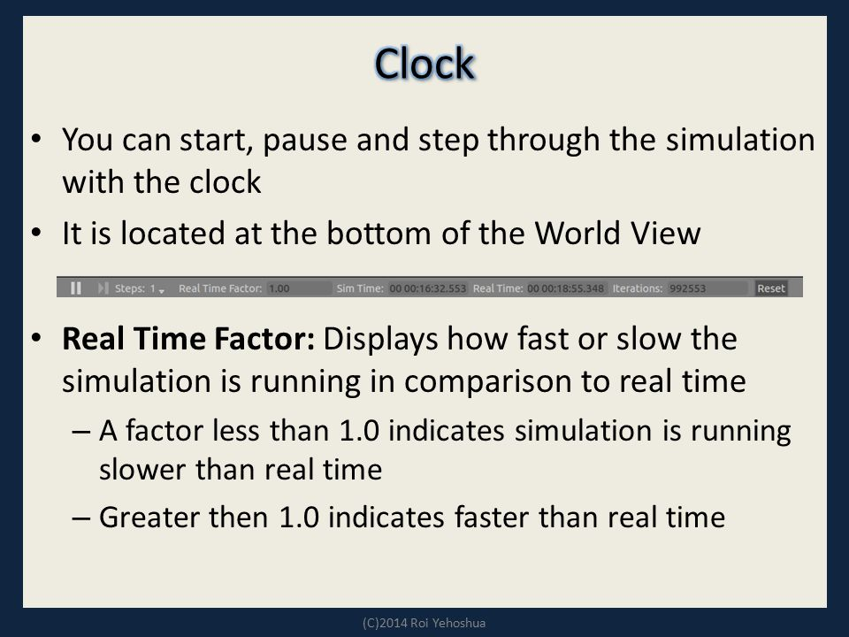 Clock You can start, pause and step through the simulation with the clock. It is located at the bottom of the World View.