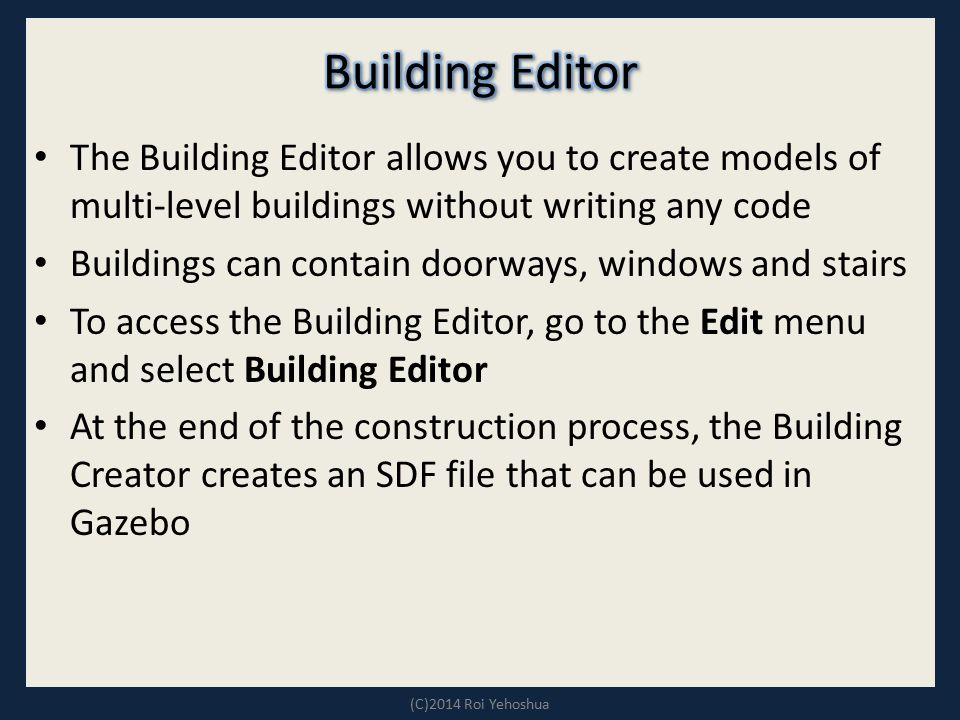 Building Editor The Building Editor allows you to create models of multi-level buildings without writing any code.