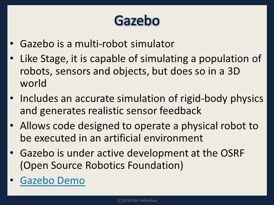 Gazebo Gazebo is a multi-robot simulator