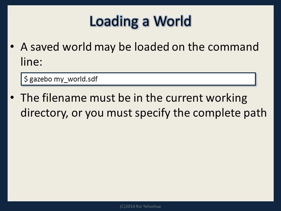 Loading a World A saved world may be loaded on the command line: