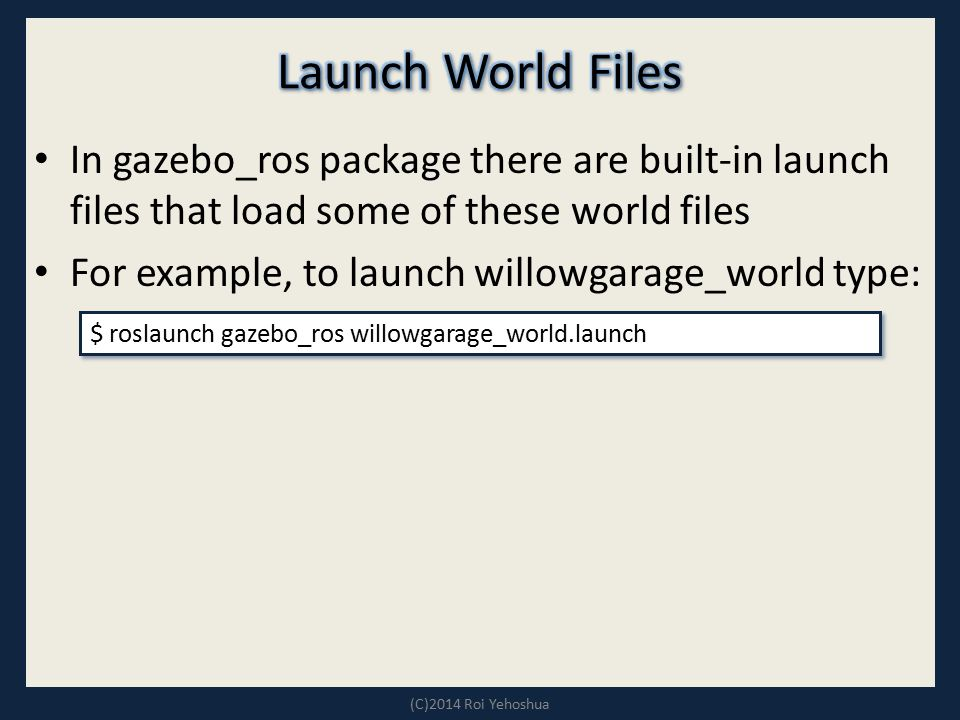 Launch World Files In gazebo_ros package there are built-in launch files that load some of these world files.