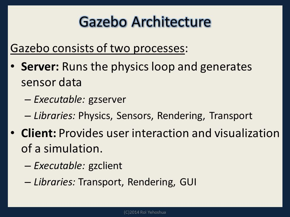 Gazebo Architecture Gazebo consists of two processes: