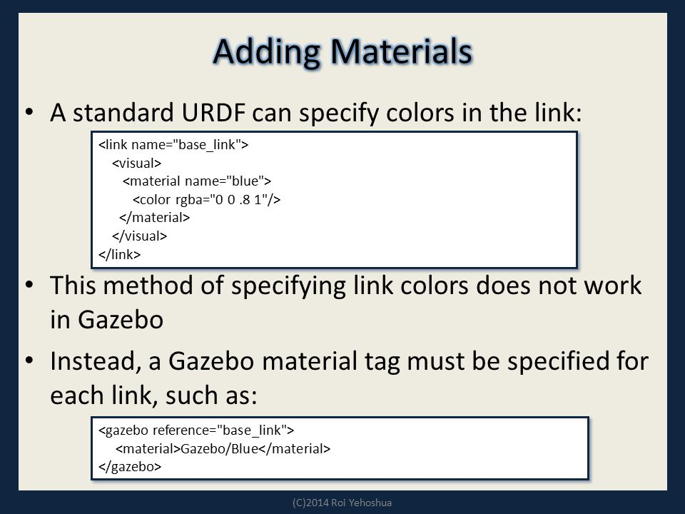 Adding Materials A standard URDF can specify colors in the link: