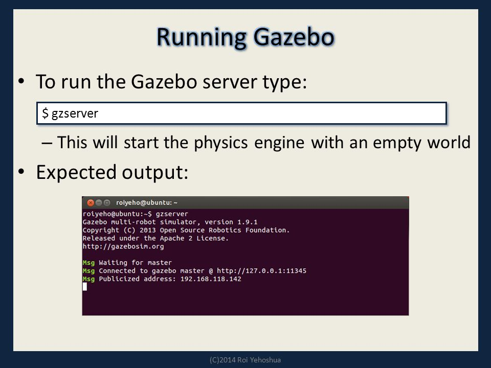 Running Gazebo To run the Gazebo server type: Expected output: