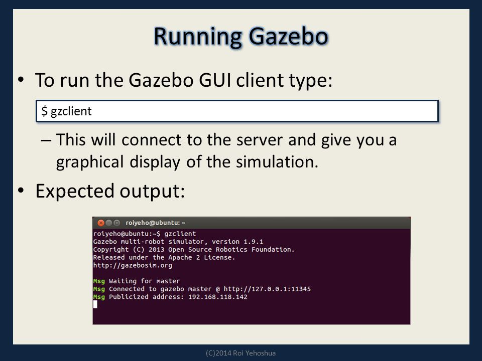 Running Gazebo To run the Gazebo GUI client type: Expected output: