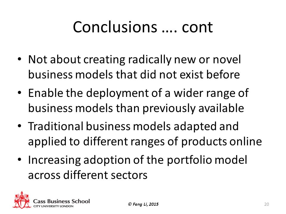 Conclusions …. cont Not about creating radically new or novel business models that did not exist before.