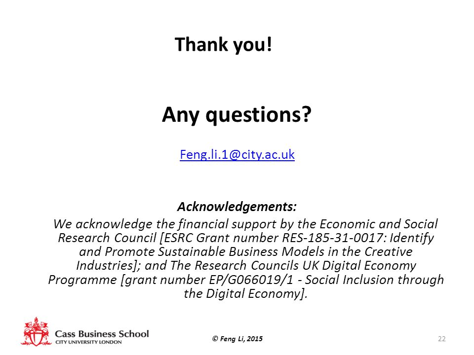 Any questions Thank you! Feng.li.1@city.ac.uk Acknowledgements: