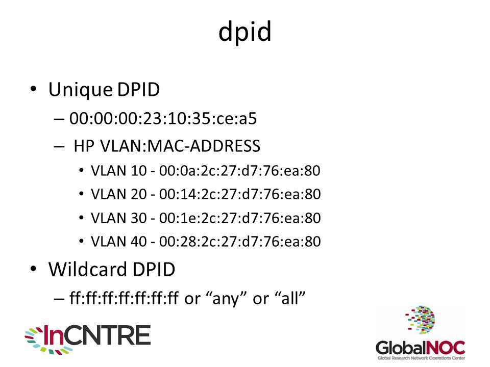 dpid Unique DPID Wildcard DPID 00:00:00:23:10:35:ce:a5