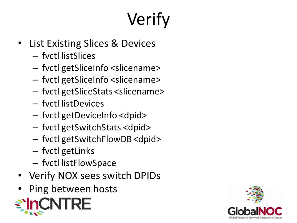 Verify List Existing Slices & Devices Verify NOX sees switch DPIDs