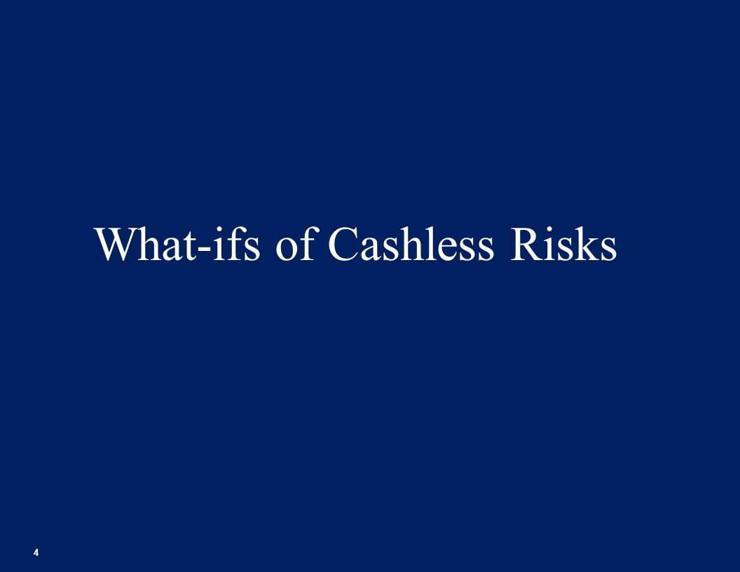 What-ifs of Cashless Risks