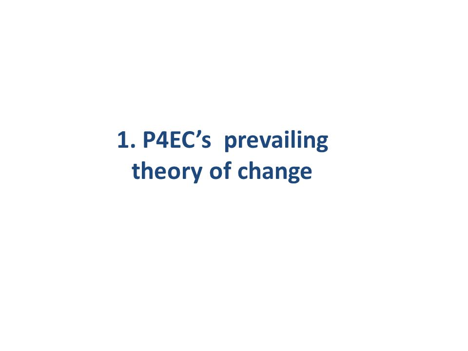 1. P4EC's prevailing theory of change