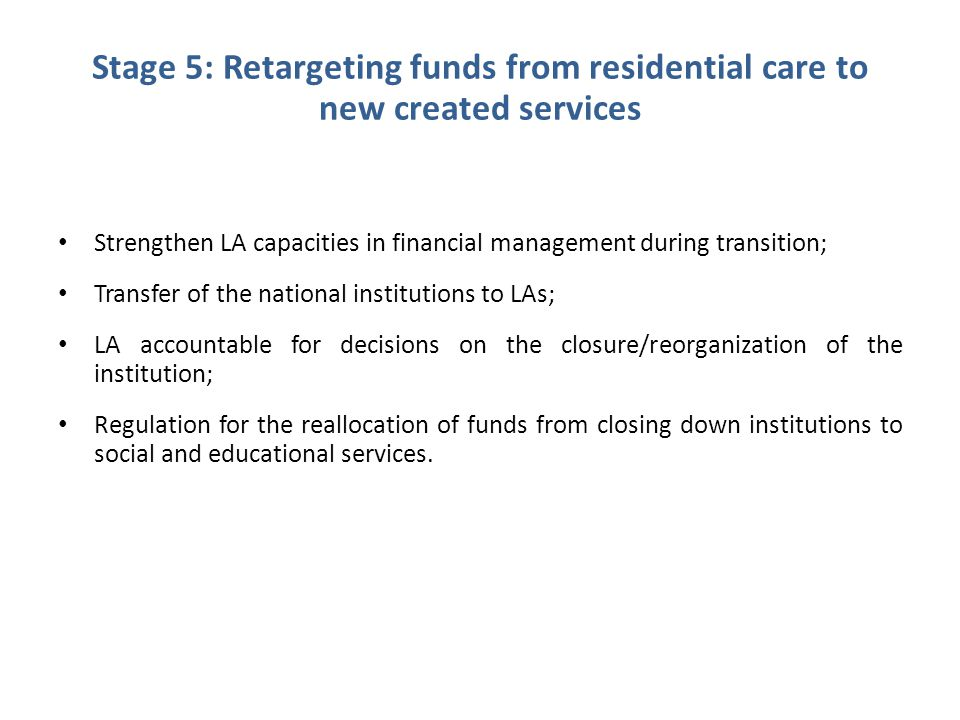 Stage 5: Retargeting funds from residential care to new created services