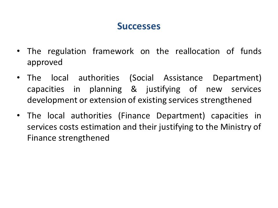 Successes The regulation framework on the reallocation of funds approved.
