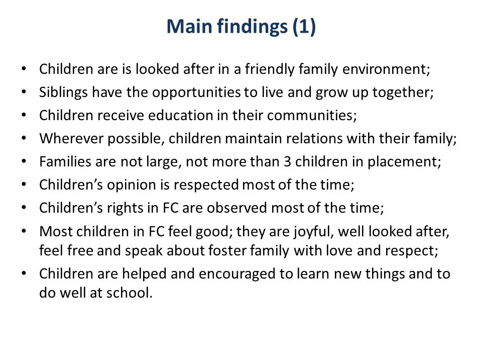 Main findings (1) Children are is looked after in a friendly family environment; Siblings have the opportunities to live and grow up together;