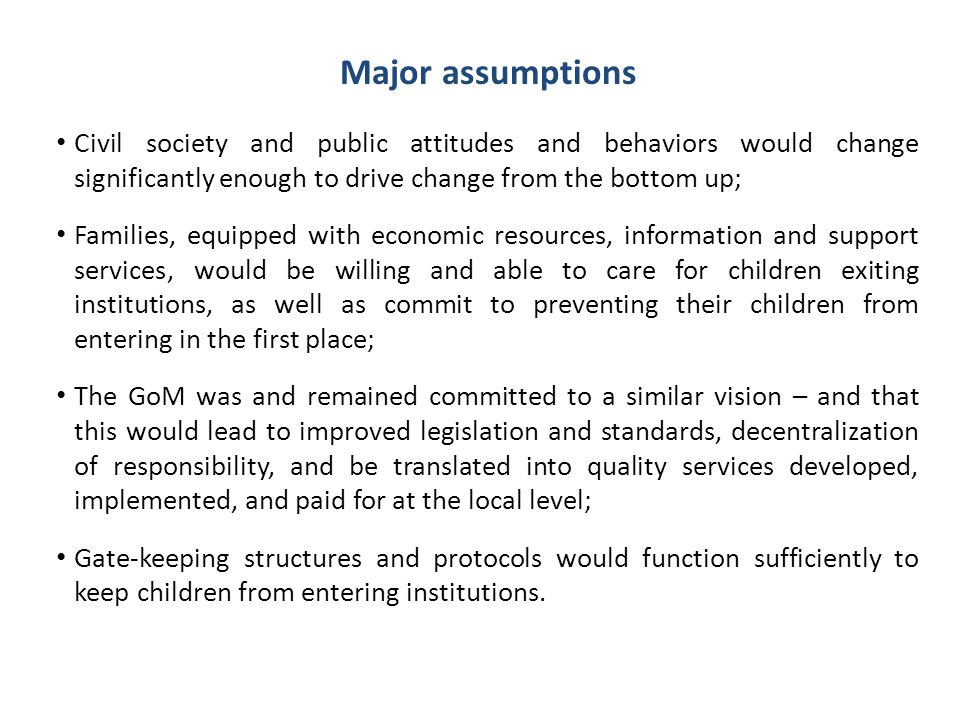 Major assumptions Civil society and public attitudes and behaviors would change significantly enough to drive change from the bottom up;