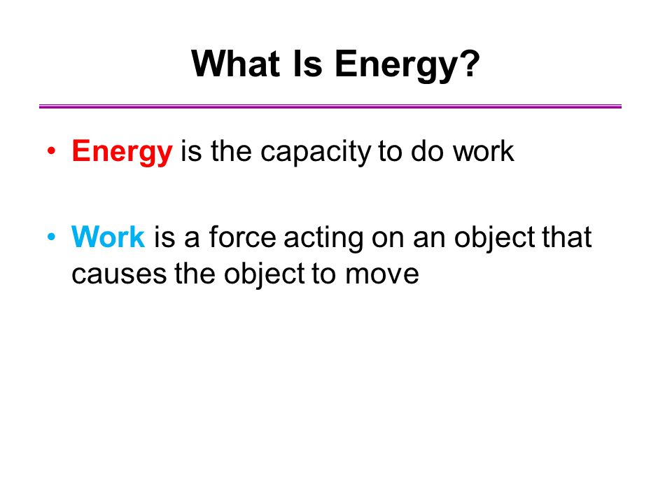 What Is Energy Energy is the capacity to do work
