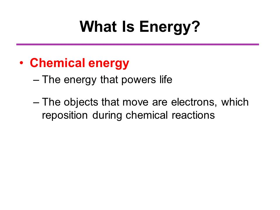 What Is Energy Chemical energy The energy that powers life