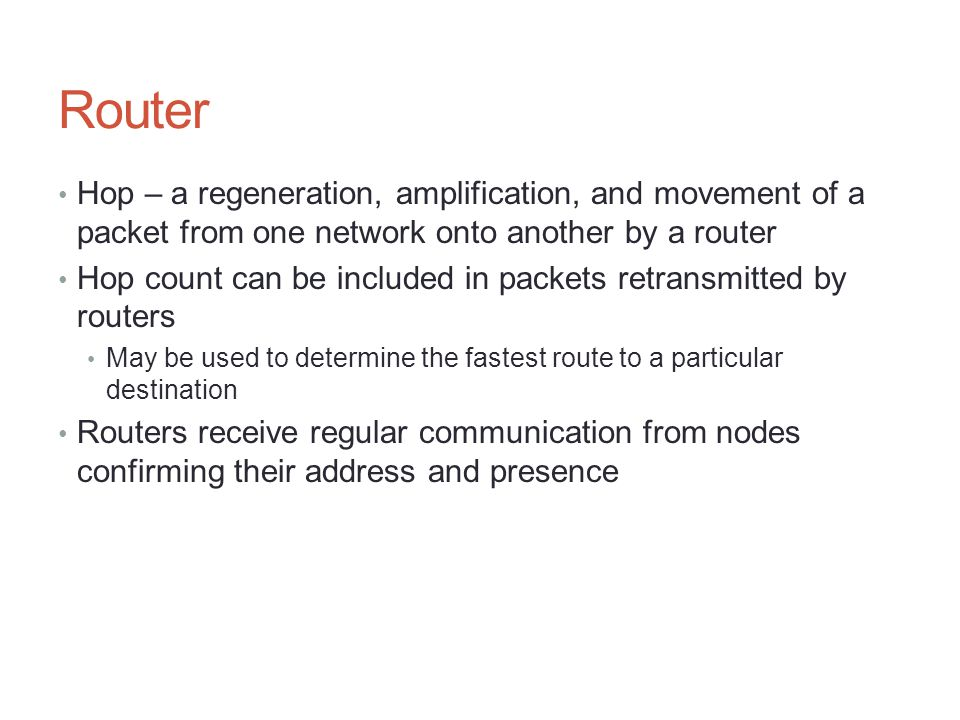 Router Hop – a regeneration, amplification, and movement of a packet from one network onto another by a router.
