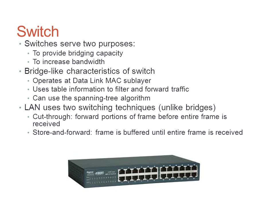 Switch Switches serve two purposes: