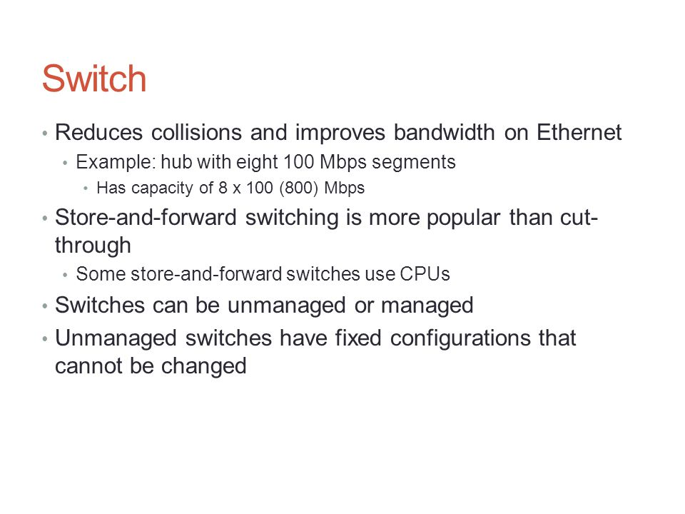 Switch Reduces collisions and improves bandwidth on Ethernet