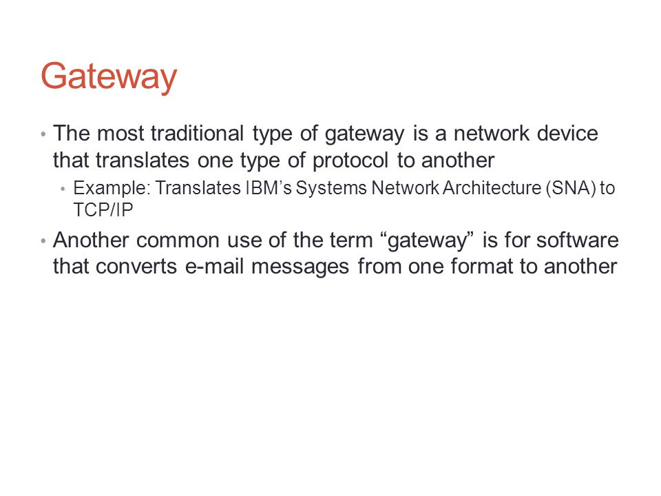 Gateway The most traditional type of gateway is a network device that translates one type of protocol to another.