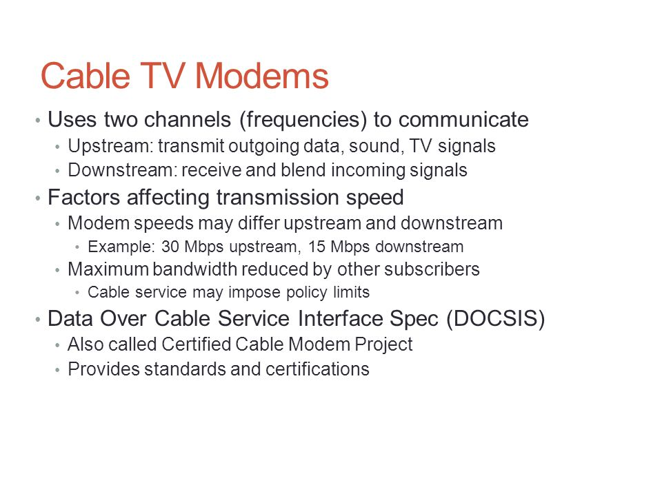 Cable TV Modems Uses two channels (frequencies) to communicate