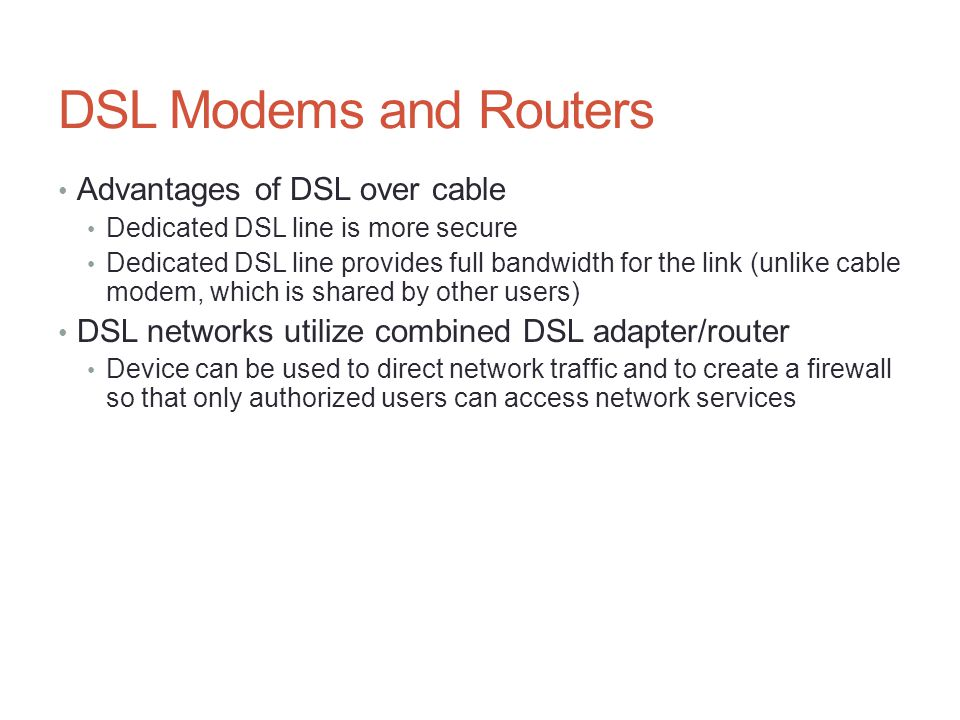 DSL Modems and Routers Advantages of DSL over cable
