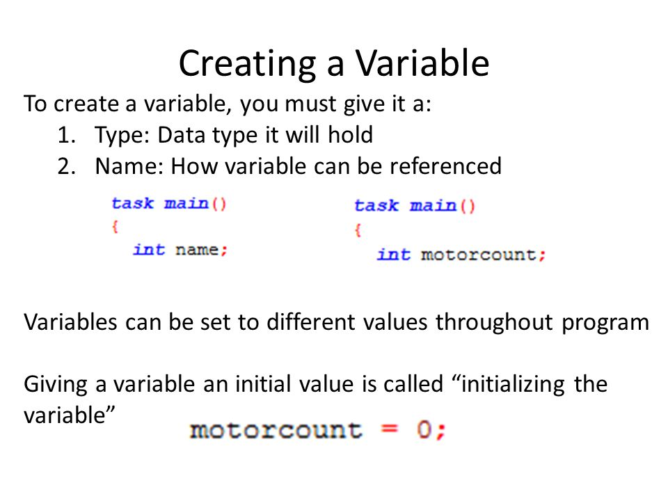 Creating a Variable To create a variable, you must give it a: