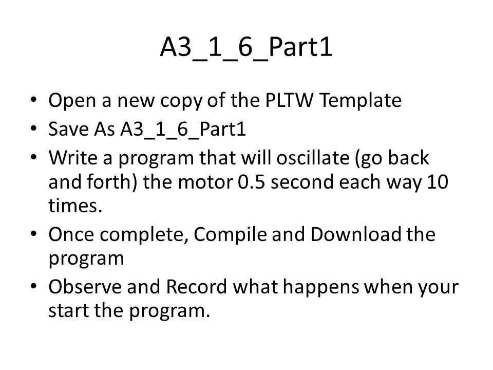 A3_1_6_Part1 Open a new copy of the PLTW Template Save As A3_1_6_Part1