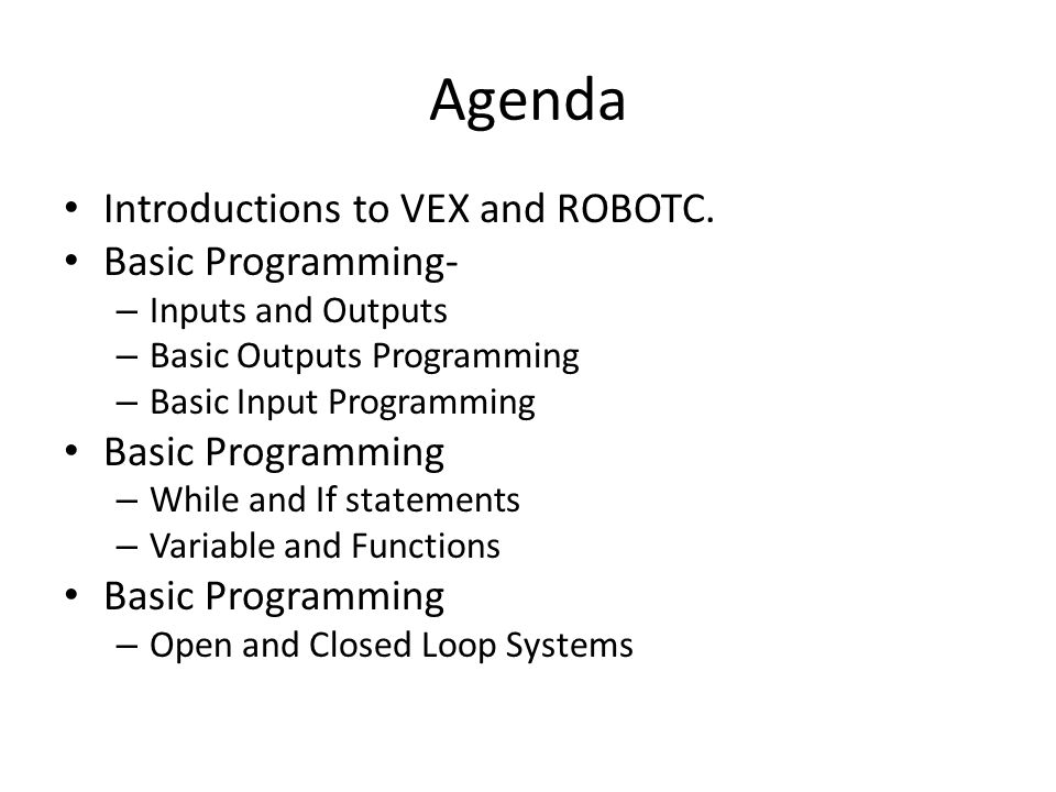 Agenda Introductions to VEX and ROBOTC. Basic Programming-