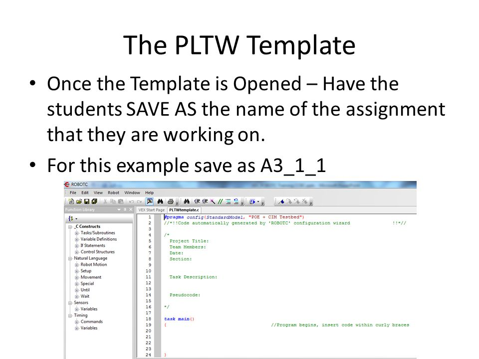The PLTW Template Once the Template is Opened – Have the students SAVE AS the name of the assignment that they are working on.