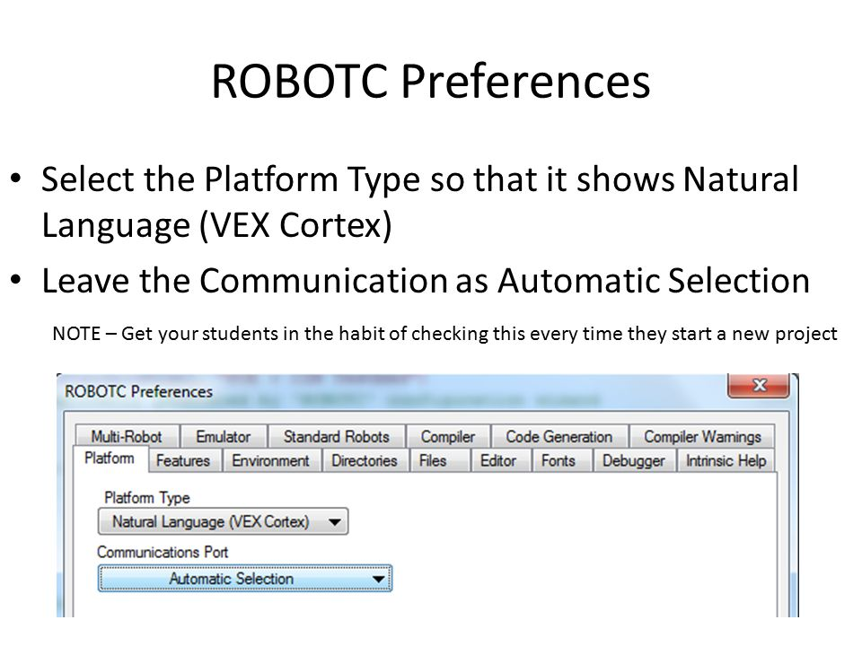ROBOTC Preferences Select the Platform Type so that it shows Natural Language (VEX Cortex) Leave the Communication as Automatic Selection.
