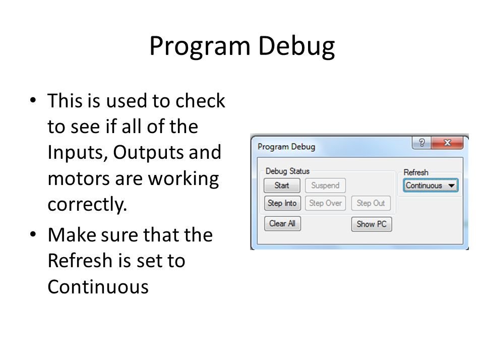 Program Debug This is used to check to see if all of the Inputs, Outputs and motors are working correctly.