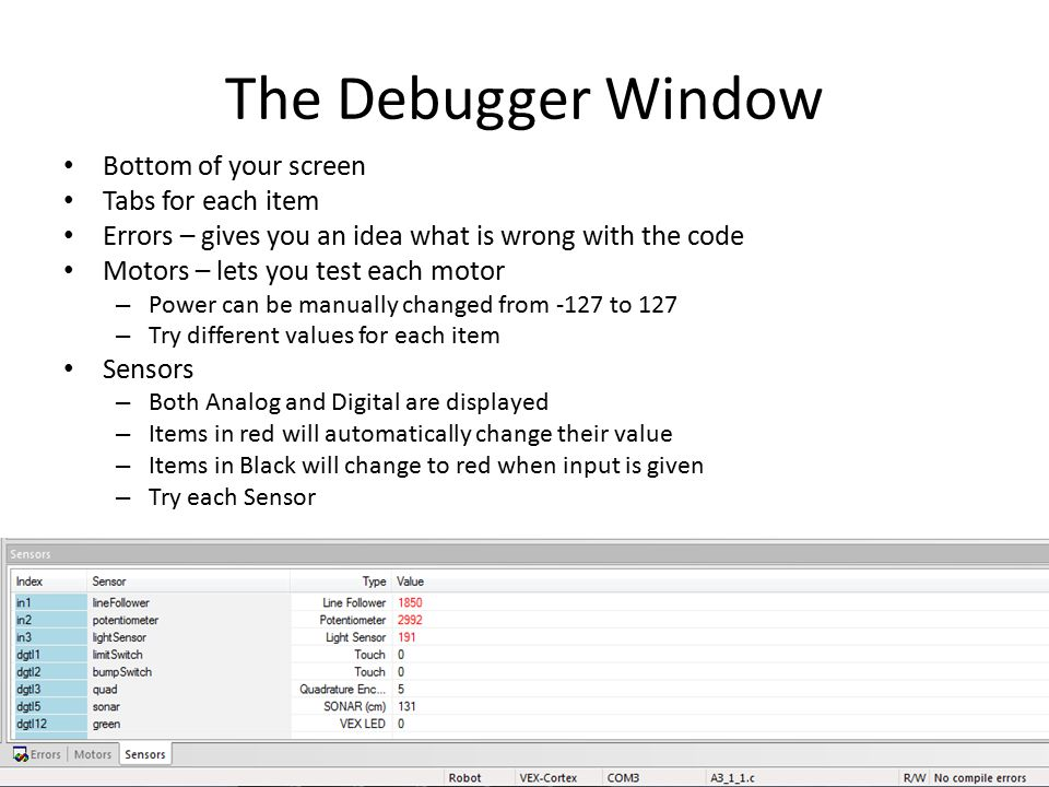The Debugger Window Bottom of your screen Tabs for each item
