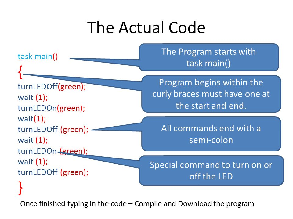 The Actual Code { } The Program starts with task main()