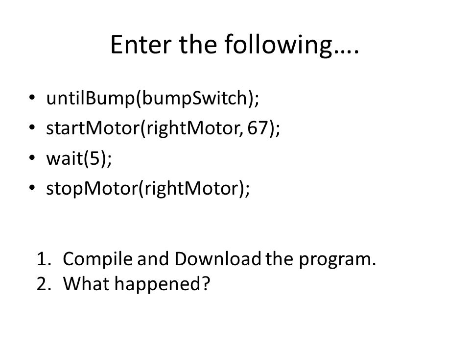 Enter the following…. untilBump(bumpSwitch);